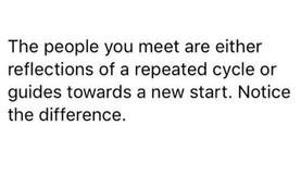 (Picture) The people you meet are either reflections of a repeated cycle or guides toward a new start. Notice the difference.